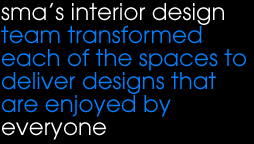 sma's interior design team transformed each of the spaces to deliver designs that are enjoyed by everyone.