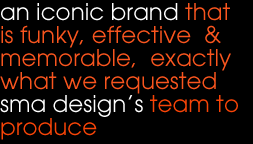 an iconic brand that is funky, effective  &  memorable,  exactly what we requested sma design's team to produce